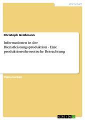 Informationen in der Dienstleistungsproduktion - Eine produktionstheoretische Betrachtung