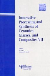 Innovative Processing and Synthesis of Ceramics, Glasses, and Composites VII