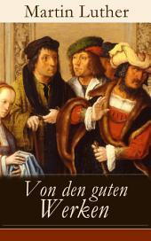 Von den guten Werken (Vollständige Ausgabe): Die 10 Gebote in Briefform an Johann, Herzog von Sachsen