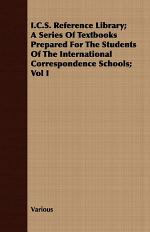 I.C.S. Reference Library; A Series of Textbooks Prepared for the Students of the International Correspondence Schools;