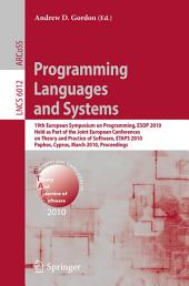 Programming Languages and Systems: 19th European Symposium on Programming, ESOP 2010, Held as Part of the Joint European Conferences on Theory and Practice of Software, ETAPS 2010, Paphos, Cyprus, March 20-28, 2010. Proceedings