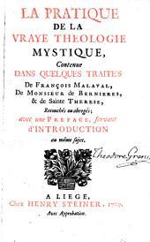 La pratique de la vraye theologie mystique: contenue dans quelques traités, Volume1