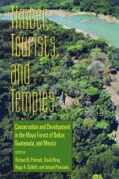 Timber, Tourists, and Temples: Conservation And Development In The Maya Forest Of Belize Guatemala And Mexico