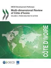 OECD Development Pathways Multi-dimensional Review of Côte d'Ivoire Volume 3. From Analysis to Action: Volume 3. From Analysis to Action