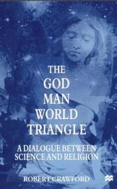 The God/Man/World Triangle: A Dialogue Between Science and Religion