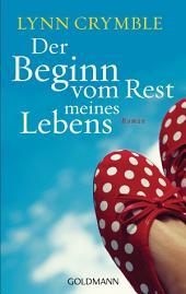Der Beginn vom Rest meines Lebens: Roman