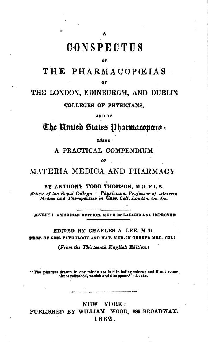 A Conspectus of the Pharmacopoeias of the London, Edinburgh, and Dublin Colleges of Physicians, and of the United States Pharmacopoeia