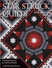 Star Struck Quilts: Dazzling Diamonds & Traditional Blocks - 13 Skill-Building Projects