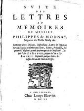 Suite des lettres et mémoires de Messire Philippes de Mornay, Seigneur du Plessis Marly ...