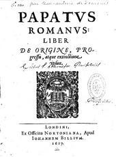 Papatus romanus, liber de origine, progressu atque extinctione ipsius [auctore M. A. de Dominis]