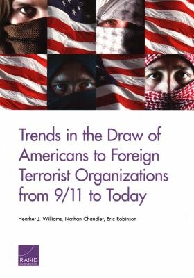 Trends in the Draw of Americans to Foreign Terrorist Organizations from 9 11 to Today