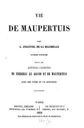 Vie de Maupertuis ... Ouvrage posthume, suivi de lettres inédites de Frédéric le Grand et de Maupertuis, avec des notes et un appendice. [Edited by Maurice Angliviel.]