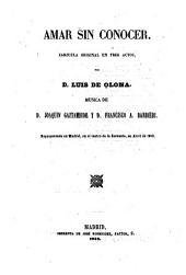 Amar sin conocer. Zarzuela original en 3 actos. Musica de Joaquin Gaztambide y Francisco A. Barbieri