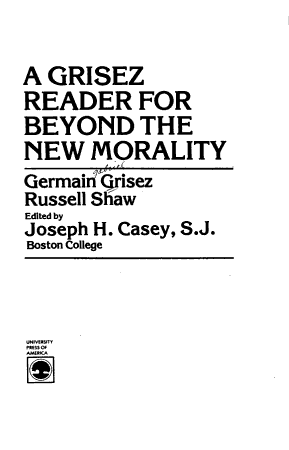 A Grisez Reader for Beyond the New Morality PDF