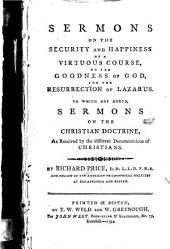 Sermons on the Security and Happiness of a Virtuous Course, on the Goodness of God, and the Resurrection of Lazarus: To which are Added, Sermons on the Christian Doctrine as Received by the Different Denominations of Christians