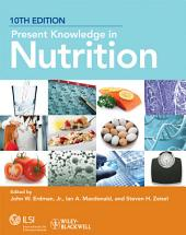Present Knowledge in Nutrition: Edition 10