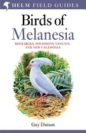Birds of Melanesia: Bismarcks, Solomons, Vanuatu and New Caledonia