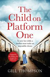 The Child On Platform One Inspired By The Children Who Escaped The Holocaust Book PDF