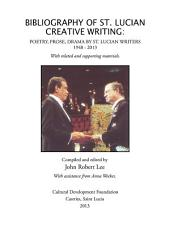 BIBLIOGRAPHY OF ST. LUCIAN CREATIVE WRITING: POETRY, PROSE, DRAMA BY ST. LUCIAN WRITERS 1948-2013