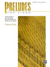 Preludes for Piano: Complete Collection: 20 Intermediate to Late Intermediate Pieces that Explore and Develop Lyrical Playing