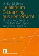 Qualität im E-Learning aus Lernersicht: Grundlagen, Empirie und Modellkonzeption subjektiver Qualität