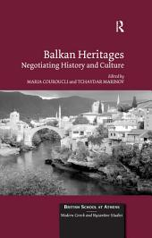 Balkan Heritages: Negotiating History and Culture