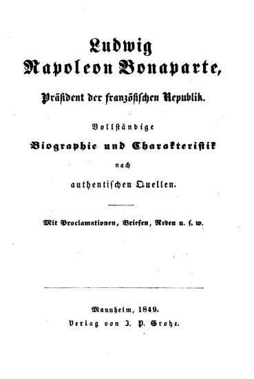Ludwig Napoleon Bonaparte  Pr  sident der franz  sischen Republik  vollst  ndige Biographie und Charakteristik nach authentischen Quellen PDF