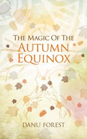 The Magic of the Autumn Equinox: Seasonal celebrations to honour nature's ever-turning wheel