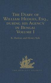 The Diary of William Hedges, Esq. (afterwards Sir William Hedges), during his Agency in Bengal: As well as on his Voyage Out and Return Overland (1681-1687)