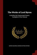 The Works of Lord Byron  Including the Suppressed Poems  Complete in One Volume PDF