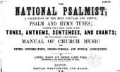 The National Psalmist ; A Collection of the Most Popular and Useful Psalm and Hymn Tunes...
