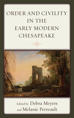 Order and Civility in the Early Modern Chesapeake PDF