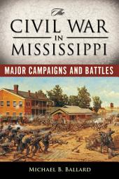 The Civil War in Mississippi: Major Campaigns and Battles