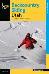 Backcountry Skiing Utah: A Guide to the State's Best Ski Tours, Edition 3