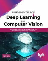 Fundamentals of Deep Learning and Computer Vision PDF