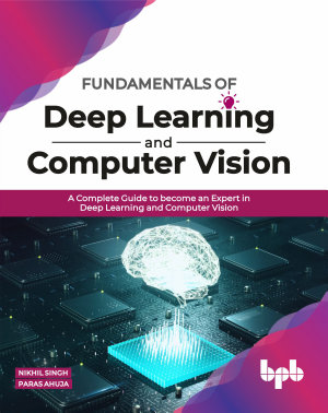 Fundamentals of Deep Learning and Computer Vision PDF