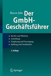 Der GmbH-Geschäftsführer: Rechte und Pflichten, Anstellung, Vergütung und Versorgung, Haftung und Strafbarkeit, Ausgabe 3