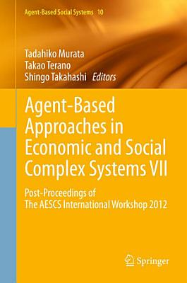 Agent Based Approaches in Economic and Social Complex Systems VII PDF