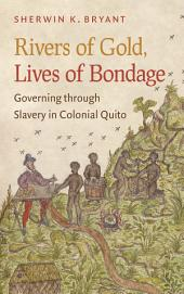 Rivers of Gold, Lives of Bondage: Governing through Slavery in Colonial Quito