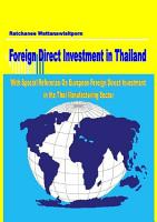 Foreign Direct Investment in Thailand  With Special Reference on European Foreign Direct Investment in the Thai Manufacturing Sector PDF