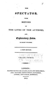 The Spectator: With Sketches of the Lives of the Authors and Explanatory Note. In Eight Volumes, Volume 4