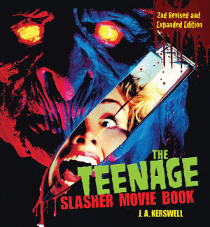The Teenage Slasher Movie Book  2nd Revised and Expanded Edition
