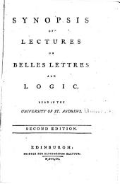 Synopsis of Lectures on Belles Lettres and Logic: Read in the University of St. Andrews