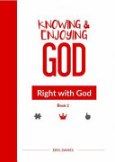 Knowing and Enjoying God: Right with God (Book 2)