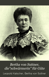 """Bertha von Suttner, die """"Schwärmerin"""" für Güte"""