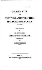 Grammatik des neutestamentlichen Sprachgebrauchs: Im Anschlusse an Ph. Buttmann's Griech. Grammatik bearb