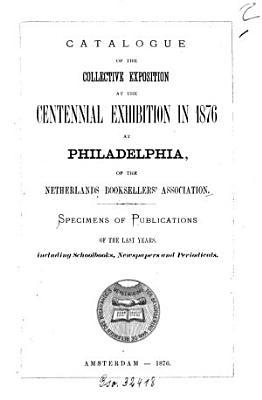 Catalogus der inzending op de wereldtentoonstelling in 1876 te Philadelphia van wege de Vereeniging ter Bevordering van de Belangen des Boekhandels in Nederland PDF