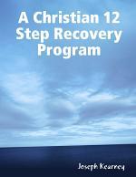 A Christian 12 Step Recovery Program