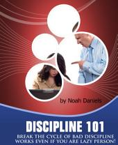 Discipline 101: Break The Cycle Of Bad Discipline - Works Even If You Are Lazy Person!