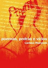Poemas, Pedras E Vícios